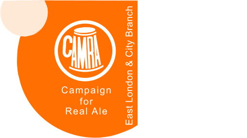 CAMPAIGN FOR REAL ALE East London & City Branch Campaign for Real Ale East London & City Branch